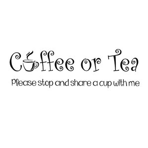 Coffee or Tea Please Share a Cup with Me Vinyl Wall Decal