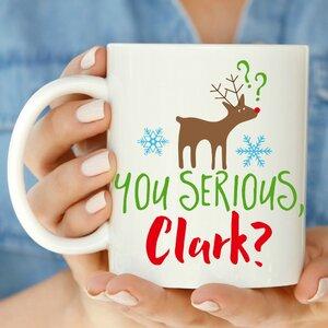 Christmas You Serious Clark 11 oz. Mug