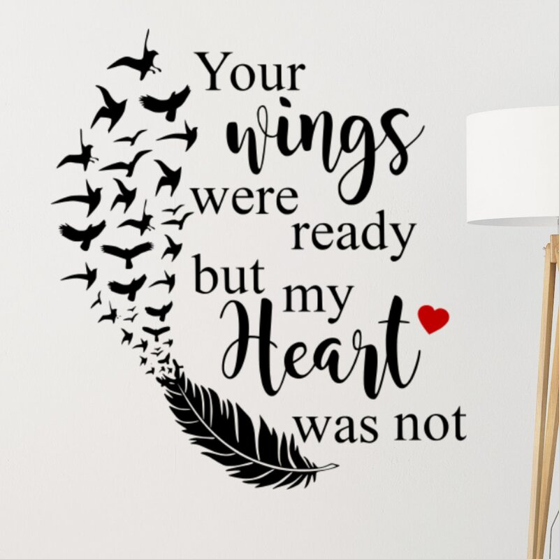 DecaltheWalls Your Wings Were Ready but My Heart Was Not  : YourWingsWereReadybutMyHeartWasNotVinylWallDecal from www.wayfair.com size 800 x 800 jpeg 65kB
