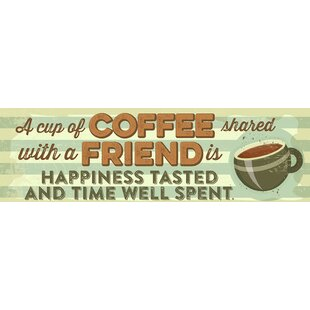 A Cup Of Coffee Shared With Friend By Tonya Gunn Textual Art On Plaque