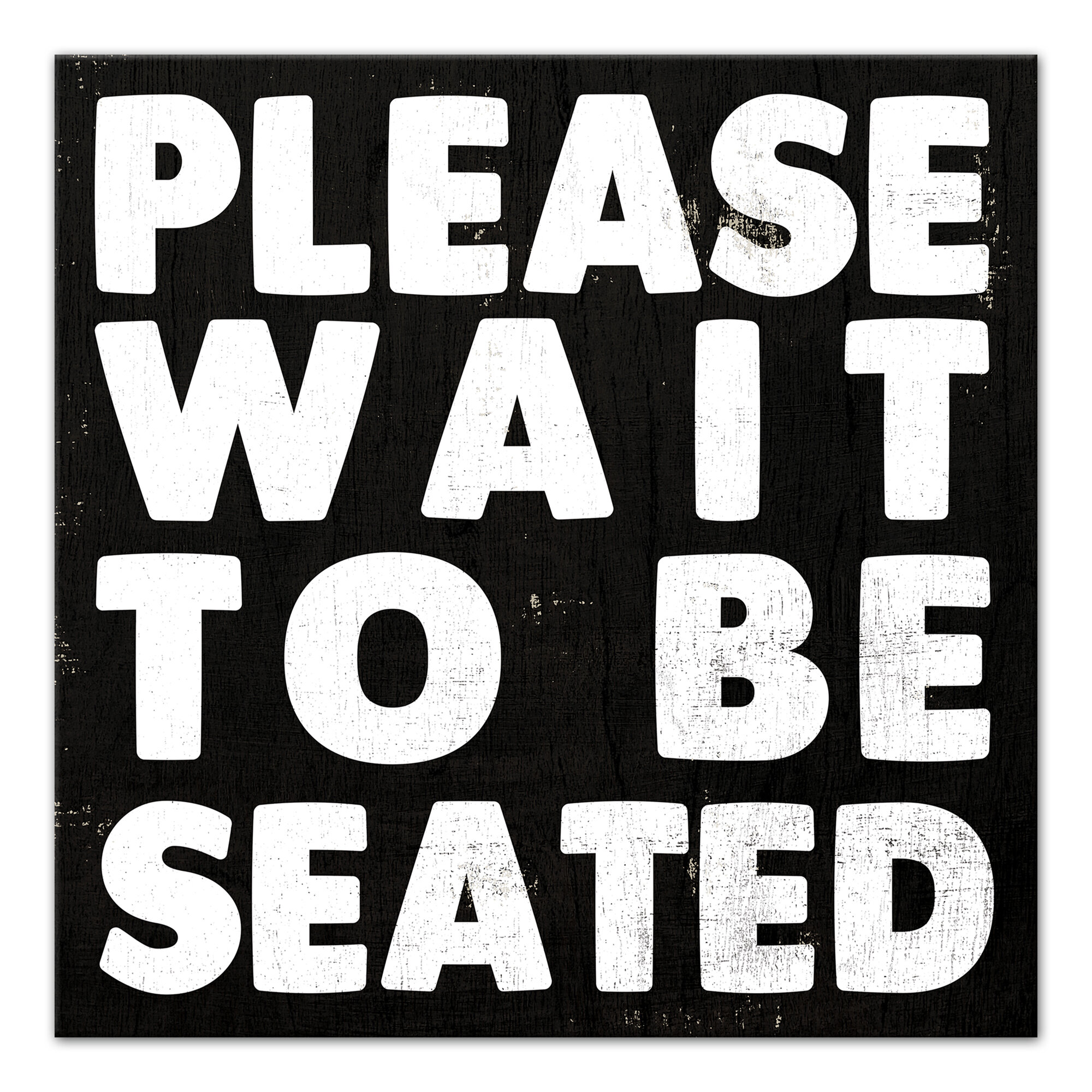 Jaxn Please Wait To Be Seated Textual Art On Canvas Wayfairca