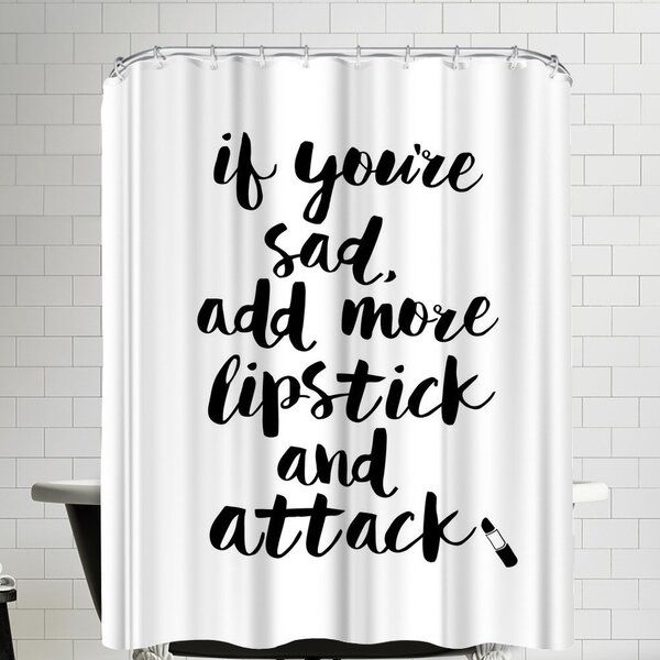 East Urban Home If You Are Sad Add More Lipstick And Attack Script Shower Curtain