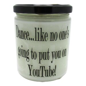 Dance, Like No One's Going To Put You on Youtube Buttery Maple Syrup Jar