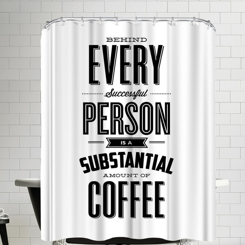 Behind Every Successful Person Is A Substantial Amount Of Coffee Shower Curtain