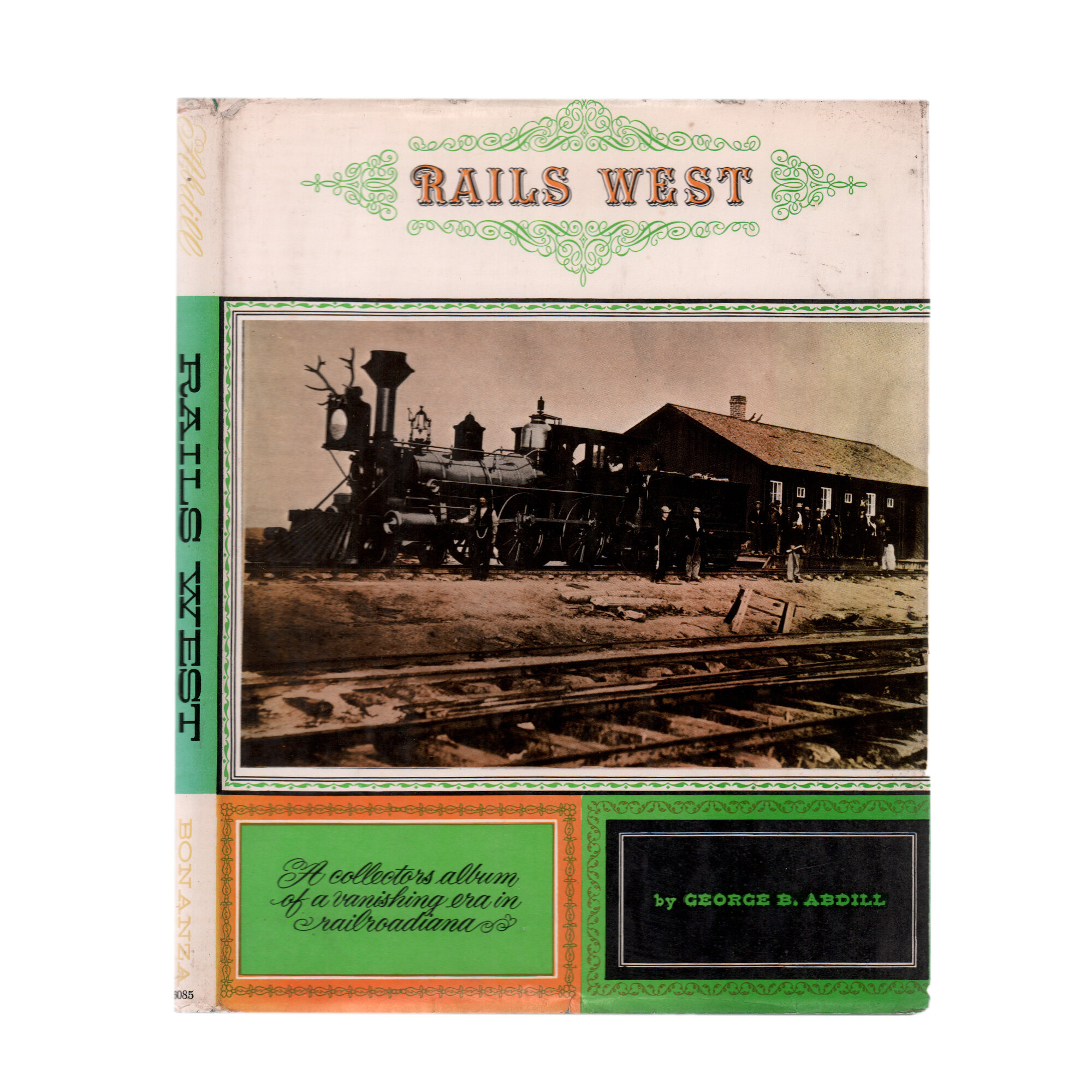 Rails West by George B  Abdill Authentic Decorative Book