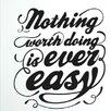 Cut It Out Wall Stickers Nothing Worth Doing Is Ever Easy Wall Sticker
