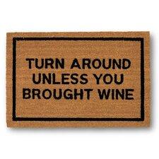 Turn Around Unless You Brought Wine Coir Doormat
